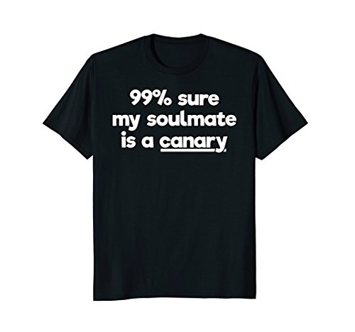 99 Percent Sure My Soulmate is a Canary- Pet Owner Tshirt