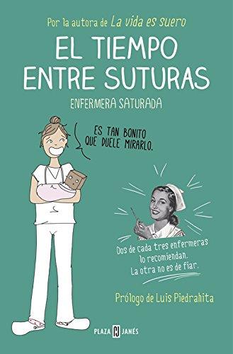 El tiempo entre suturas (OBRAS DIVERSAS) Tapa blanda – 22 oct 2015 Enfermera Saturada PLAZA & JANES 8401015871 Humorous - General