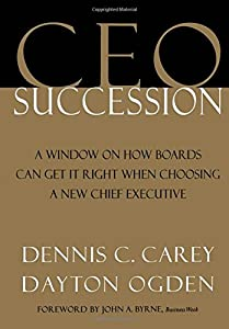 CEO Succession: A Window on How Boards Can Get It Right When Choosing a New Chief Executive