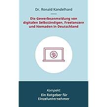 Die Gewerbeanmeldung von digitalen Selbständigen, Freelancern und Nomaden in Deutschland: Ein Ratgeber für Einzelunternehmer (German Edition)