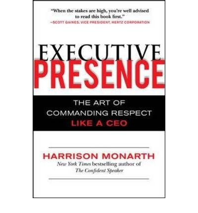 Executive Presence: The Art of Commanding Respect Like a CEO (Hardback) - Common PDF