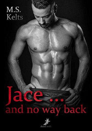 Jace ... and no way back Taschenbuch – 1. Oktober 2016 M.S. Kelts Dead Soft Verlag 3960890338 Bezug zu Schwulen