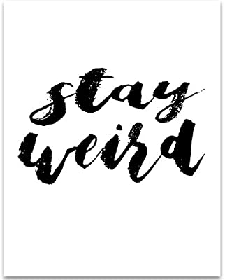 Stay Weird - 11x14 Unframed Typography Art Print - Great Inspirational Gift