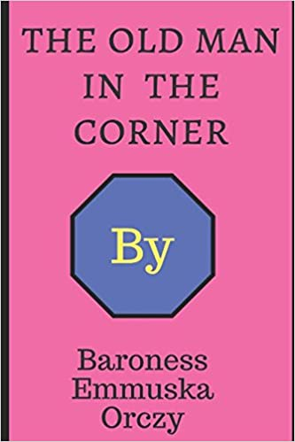The Old Man In The Corner Baroness Emmuska Orczy 9781980511434