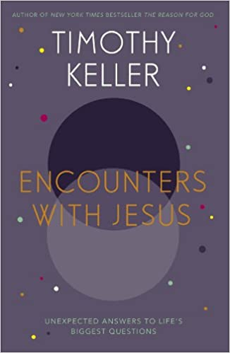 Encounters With Jesus: Unexpected Answers to Lifes Biggest Questions