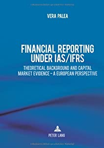 Financial Reporting under IAS/IFRS: Theoretical Background and Capital Market Evidence - A European Perspective from Peter Lang AG, Internationaler Verlag der Wissenschaften