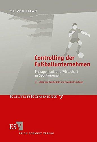 Controlling der Fußballunternehmen: Management und Wirtschaft in Sportvereinen (KulturKommerz, Band 7)