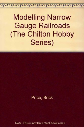 Modeling Narrow-Gauge Railroads (The Chilton Hobby Series)