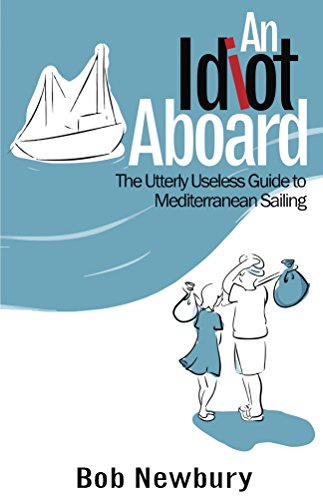 Download PDF An Idiot Aboard - The Utterly Useless Guide to Mediterranean Sailing