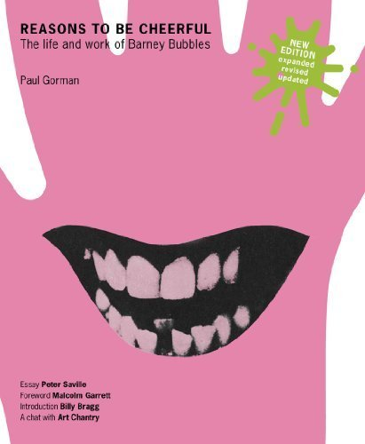Reasons to be Cheerful: The Life and Work of Barney Bubbles by Paul Gorman (2010) (Barney Bubble)