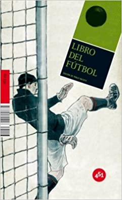 Libro del futbol / Soccer Book: Y Otros Juegos De Pelota / and Other Ball Games (451.zip) (Spanish Edition): Pablo Nacach: 9788492891047: Amazon.com: Books