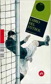 Libro del futbol / Soccer Book: Y Otros Juegos De Pelota ...