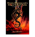 img - for Dreams, Dilemmas and a Dragon Named Charles : A Collection of Poems(Hardback) - 2005 Edition book / textbook / text book