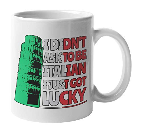 Pisa Coffee Table - I Didn't Ask To Be Italian. I Just Got Lucky! With Leaning Tower Of Pisa Coffee & Tea Gift Mug, White Ceramic Container, Dishware, Drinkware, Dinnerware, And Tableware For Proud To Be Italians (11oz)