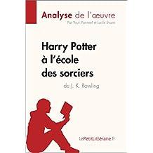 Harry Potter à l'école des sorciers de J. K. Rowling (Analyse de l'oeuvre): Comprendre la littérature avec lePetitLittéraire.fr (Fiche de lecture) (French Edition)