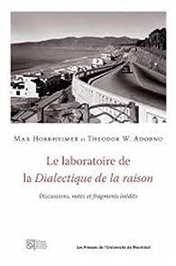 Le laboratoire de la Dialectique de la raison : Discussions, notes et fragments inédits par Max Horkheimer