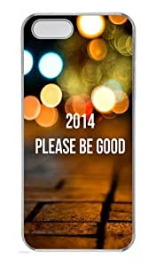 2014 Please Be Good Polycarbonate Plastic Hard Case for iPhone 5S and iPhone 5 Transparent