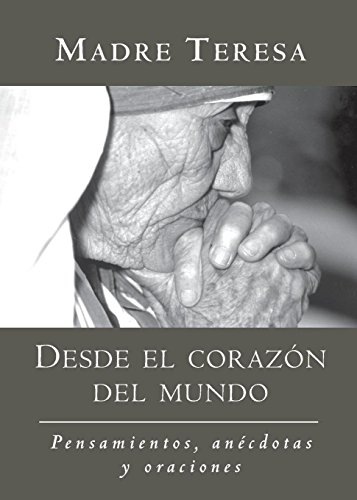 Desde el corazon del mundo: Pensamientos, anecdotas, y oraciones In the Heart of the World, Spanish-Language Edition (Sp
