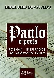 Paulo, o poeta: Poemas inspirados no apóstolo Paulo