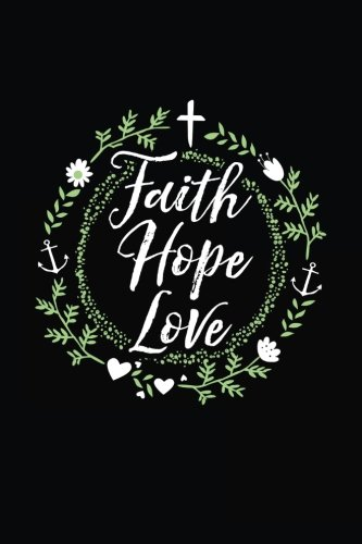 Christian Journals - Faith Hope Love Flowers Anchor - 6x9 Notebook with Prayer Journal Paper for Journaling and Writing: Inspirational Christian ... Notes, Bible Verses, and Daily Scripture (Hope For The Flowers)