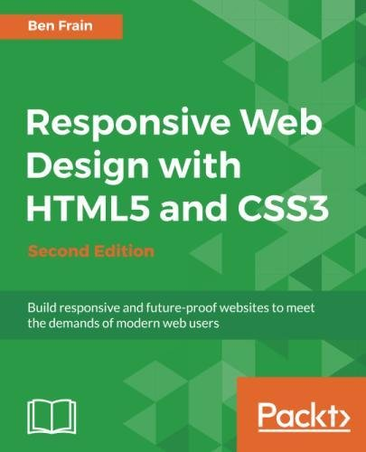 - Responsive Web Design with HTML5 and CSS3 - Second Edition: Build responsive and future-proof websites to meet the demands of modern web users