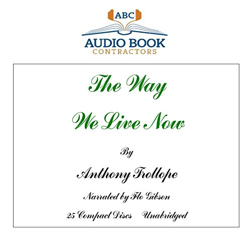 The Way We Live Now (Classic Books on CD Collection) [UNABRIDGED] by Audio Book Contractors, LLC
