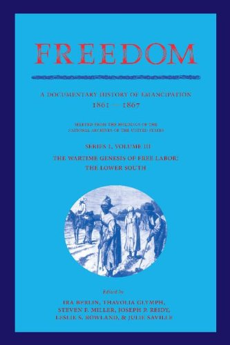 Freedom: Volume 3, Series 1: The Wartime Genesis of Free Labour: The Lower South: A Documentary History of Emancipation,
