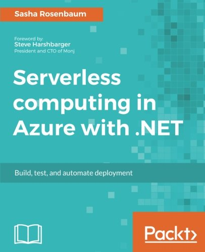 Serverless computing in Azure with .NET: Build, test, and automate deployment by Packt Publishing - ebooks Account