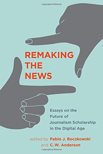 Remaking the News: Essays on the Future of Journalism Scholarship in the Digital Age (Inside Technology) PDF