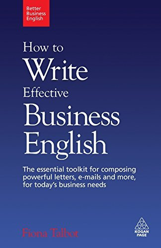 How to Write Effective Business English: The Essential Toolkit for Composing Powerful Letters, E-mails and More, for Today's Business Needs (Better Business English) by Fiona Talbot (2009-10-01)