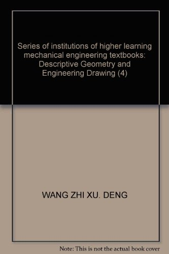 Series of institutions of higher learning mechanical engineering textbooks: Descriptive Geometry and Engineering Drawing (4)