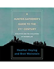 A Hunter-Gatherer's Guide to the 21st Century: Evolution and the Challenges of Modern Life