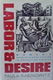 Labor and Desire : Women's Revolutionary Fiction in Depression America, Rabinowitz, Paula, 0807819948