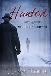 The Hunted: Prequel Novella to Blood of a Werewolf (Blood Series Book 0)