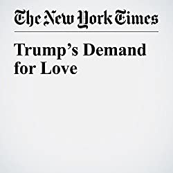 Trump's Demand for Love