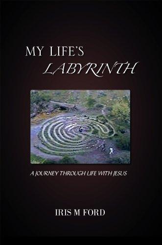 My Life's Labyrinth: A Journey Through Life with Jesus por IRIS M FORD