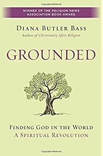 Grounded  Finding God in the World A Spiritual Revolution