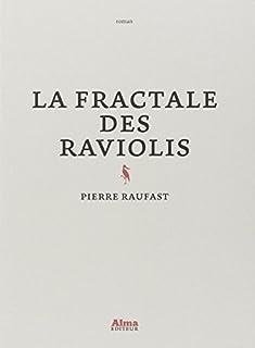 La fractale des raviolis : roman, Raufast, Pierre