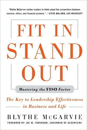 bd0d71eb Fit In, Stand Out: Mastering the FISO FACTOR - The Key to Leadership  Effectiveness in Business and Life: Blythe McGarvie: 9780071634038:  Amazon.com: Books