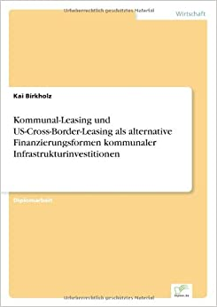 Book Kommunal-Leasing und US-Cross-Border-Leasing als alternative Finanzierungsformen kommunaler Infrastrukturinvestitionen