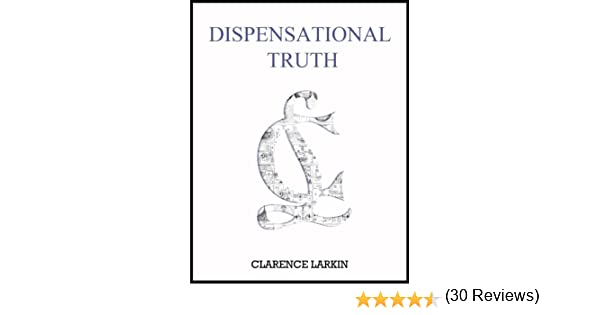 Dispensational Truth: or God's Plan and Purpose in the Ages ...