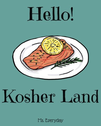 Hello! Kosher Land: 365 Days of Easy Kosher Recipes (Kosher Cookbook, Kosher Food, Kosher Cooking, Kosher Book, Kosher Recipe Book, Healthy Kosher Cookbook, Easy Kosher Cooking (Volume 1) by Ms. Everyday