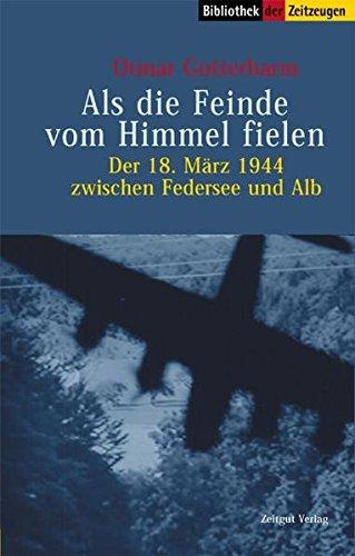 Als die Feinde vom Himmel fielen: Der 18. März 1944 zwischen Federsee und Alb (Sammlung der Zeitzeugen)