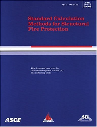 Standard Calculation Methods for Structural Fire Protection, ASCE/SEI/SFPE 29-05 (ASCE/SEI/SFPE Standard No. 29-05) (ASC