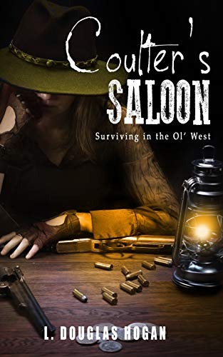 Coulter's Saloon: Surviving in the Ol' West by [Hogan, L. Douglas]