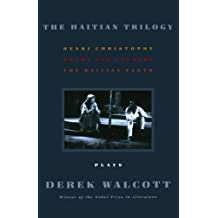 The Haitian Trilogy: Plays: Henri Christophe, Drums and Colours, and The Haytian Earth