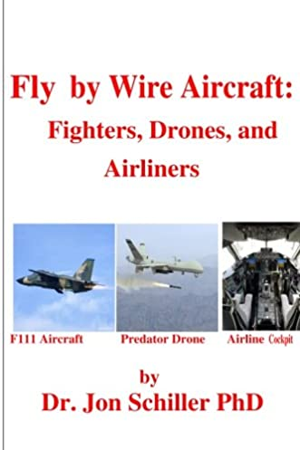 fly by wire aircraft fighters drones and airliners dr jon rh amazon com Aircraft Electrical Systems Aircraft Intercom Wire