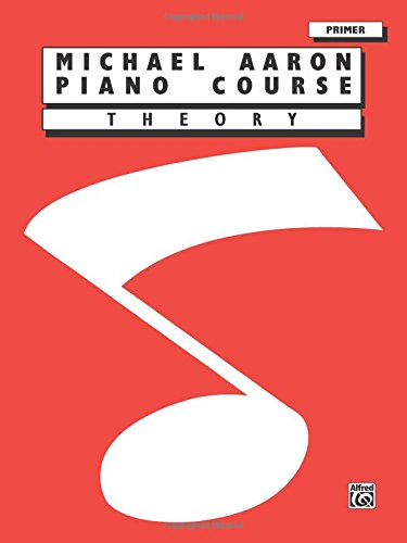 Michael Aaron Piano Course Theory: - Piano Aaron Primer Course