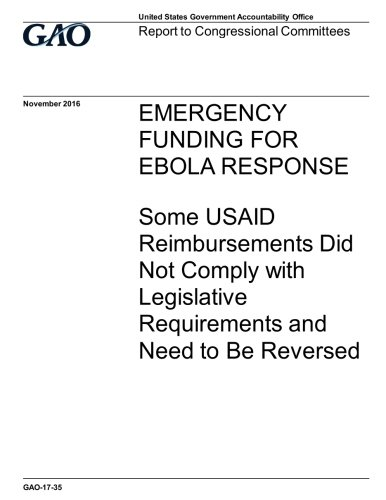 Download Emergency funding for Ebola response, some USAID reimbursements did not comply with legislative requirements and need to be reversed : report to congressional requesters. pdf
