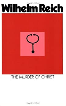 The Murder of Christ: The Emotional Plague of Mankind by Wilhelm Reich (1953-07-30)